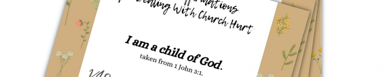 Biblical Affirmations for Dealing with Church Hurt
